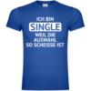 Ich bin single weil die auswahl so scheisse ist T-Shirt