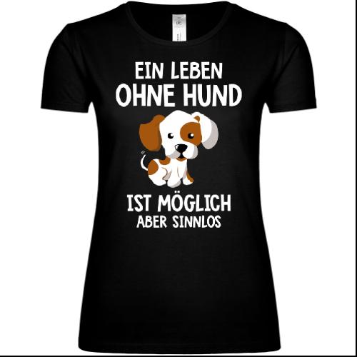 Ein Leben ohne Hund ist möglich aber sinnlos Frauen T-Shirt