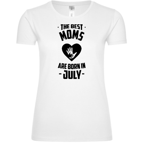 The Best Moms Are Born In July Frauen T-Shirt