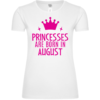 Princesses Are Born In August Frauen T-Shirt