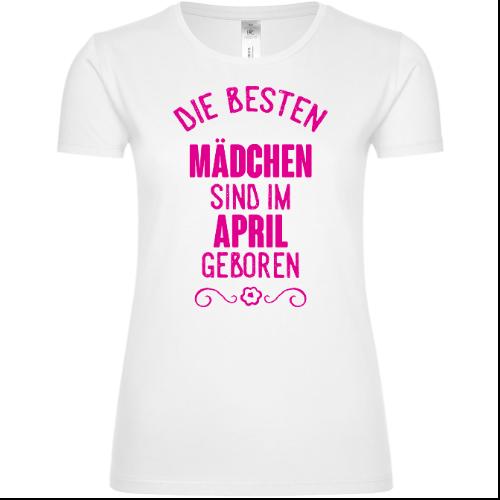 Die besten Mädchen sind im April geboren Frauen T-Shirt