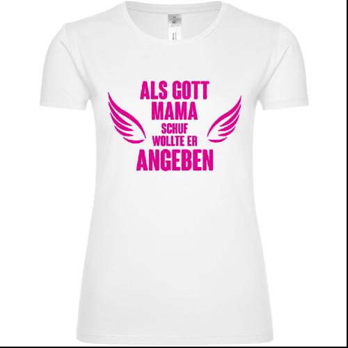 Als Gott Mama schuf wollte er angeben Frauen T-Shirt
