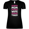 Super Mom, Super Wife, Super Tired Frauen T-Shirt
