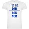 I'm The Dad Ask Mom T-Shirt
