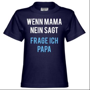 Wenn Mama Nein sagt frage ich Papa Kinder T-Shirt