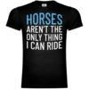 Horses Aren't The Only Thing I Can Ride T-Shirt