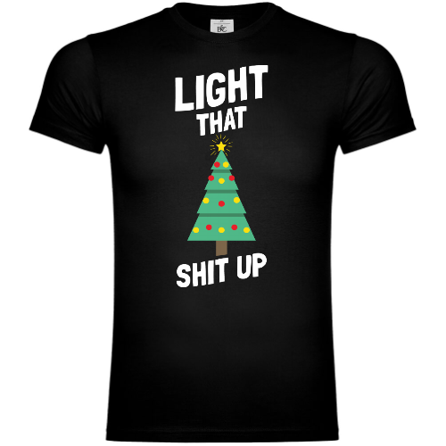Light That Shit Up T-Shirt