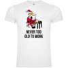 Santa Never Too Old To Work T-Shirt