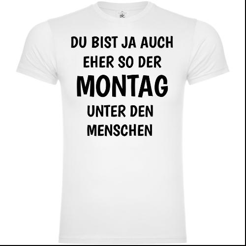 Du bist ja auch eher so der Montag T-Shirt