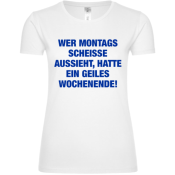 Wer Montags scheisse aussieht... Frauen T-Shirt