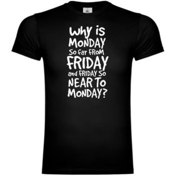 Why Is Monday So Far From Friday T-Shirt
