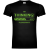 I'm Thinking Please Wait T-Shirt