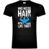 Who Needs Hair With A Body Like This T-Shirt