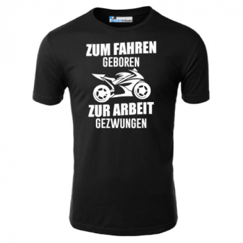 Zum Fahren geboren zur Arbeit gezwungen T-Shirt