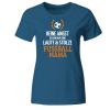 Keine Angst ich bin nur eine laute und stolze Fussball Mama Frauen T-Shirt