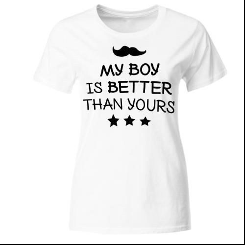 My boy is better Frauen T-Shirt