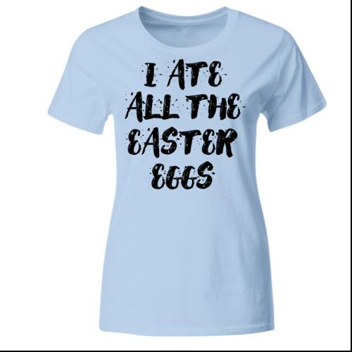 I ate all the easter eggs Frauen T-Shirt