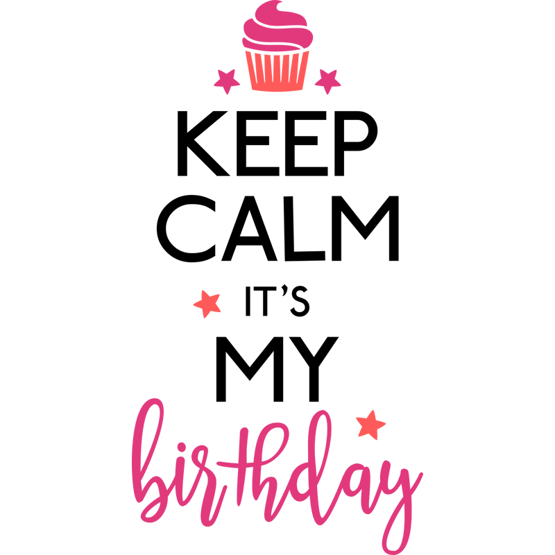Keep Calm its my Birthday